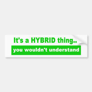 It's a Hybrid Thing Bumper Sticker