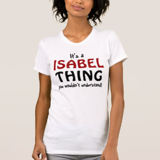 It's a Isabel thing you wouldn't understand T-Shirt