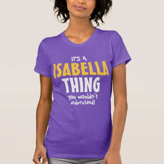 It's a Isabella thing you wouldn't understand T-Shirt