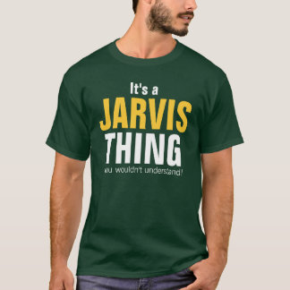 It's a Jarvis thing you wouldn't understand T-Shirt