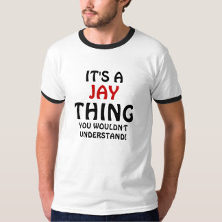 It's a Jay thing you wouldn't understand T-Shirt