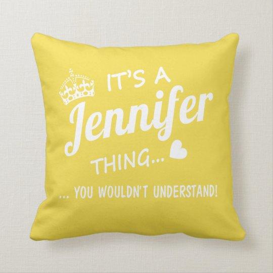It's a Jennifer  thing Cushion