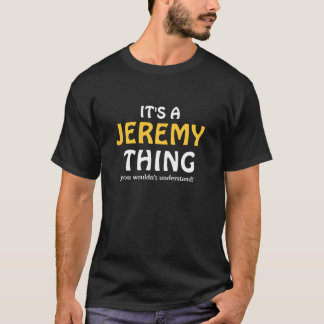 It's a Jeremy thing you wouldn't understand T-Shirt