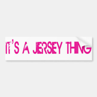 It's a Jersey Thing Bumper Sticker Car Bumper Sticker