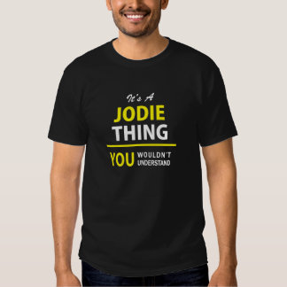 It's A JODIE thing, you wouldn't understand !! Tshirts