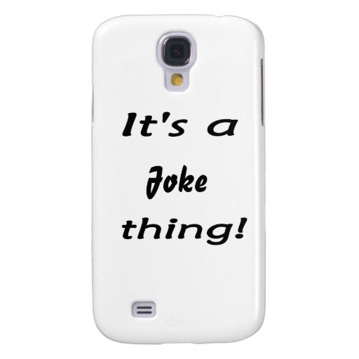 It's a joke thing! samsung galaxy s4 covers