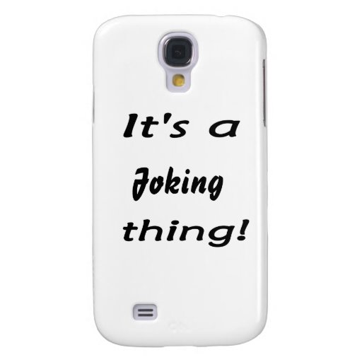 It's a joking thing! samsung galaxy s4 covers