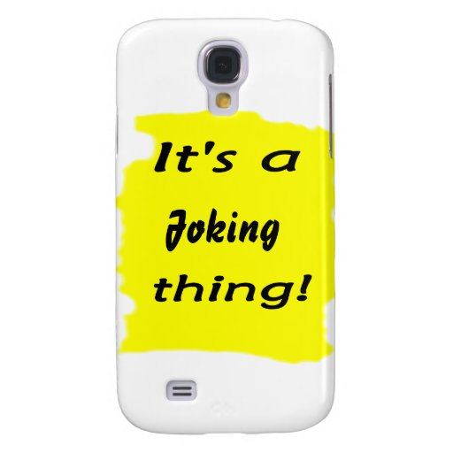 It's a joking thing! galaxy s4 cover