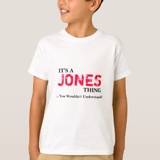 It's A JONES Thing ...You Wouldn't Understand! T-Shirt