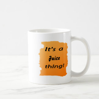 It's a juice thing! coffee mug