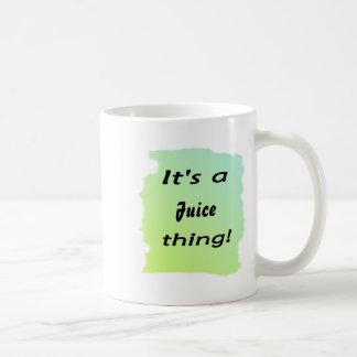It's a juice thing! coffee mugs