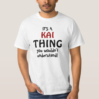 It's a Kai thing you wouldn't understand T-Shirt