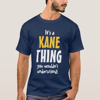 It's a Kane thing you wouldn't understand! T-Shirt