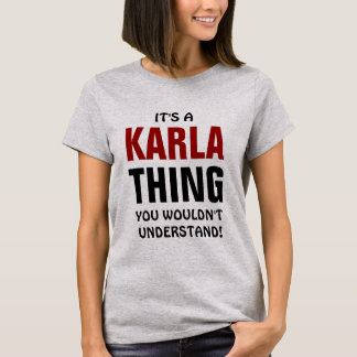 It's a Karla  thing you wouldn't understand! T-Shirt