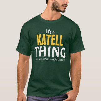 It's a Katell thing you wouldn't understand! T-Shirt
