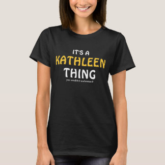 It's a Kathleen thing you wouldn't understand T-Shirt