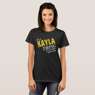 It's a KAYLA  thing you wouldn't understand! T-Shirt