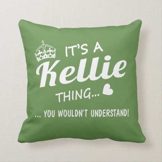 It's a Kellie thing Cushion