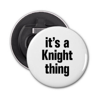 its a knight thing