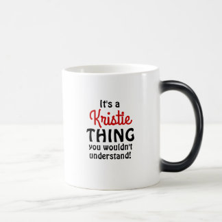 It's a Kristie thing you wouldn't understand! Magic Mug