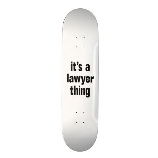its a lawyer thing skate board