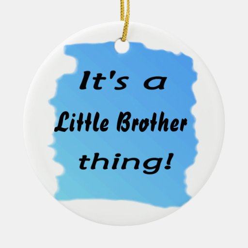 It's a little brother thing! christmas tree ornament