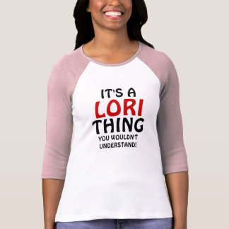 It's a Lori thing you wouldn't understand T-Shirt