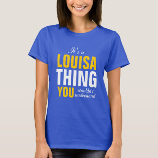 It's a Louisa thing you wouldn't understand T-Shirt
