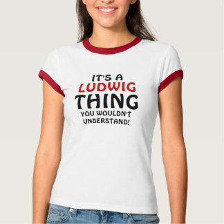 It's a Ludwig thing you wouldn't understand T-Shirt