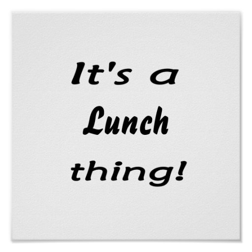 It's a lunch thing! print