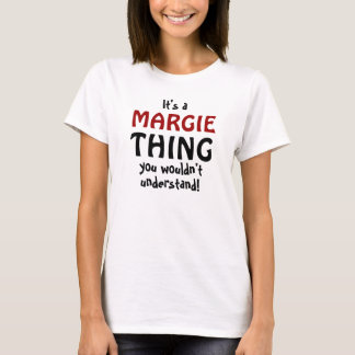 It's a Margie thing you wouldn't understand T-Shirt