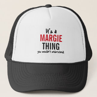 It's a Margie thing you wouldn't understand! Trucker Hat