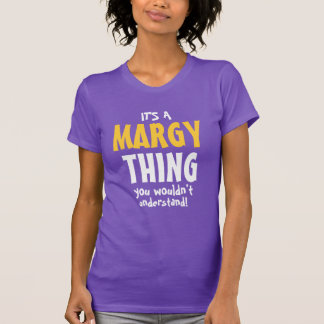 It's a Margy thing you wouldn't understand T-Shirt