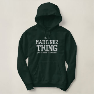 It's a MARTINEZ thing you wouldn`t understand Embroidered Hoodie