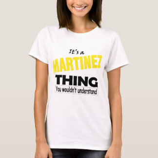 It's a MARTINEZ thing, YOU wouldn't understand T-Shirt