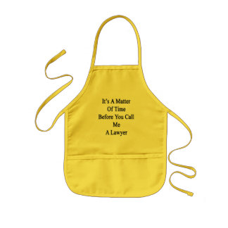 It's A Matter Of Time Before You Call Me A Lawyer. Kids Apron
