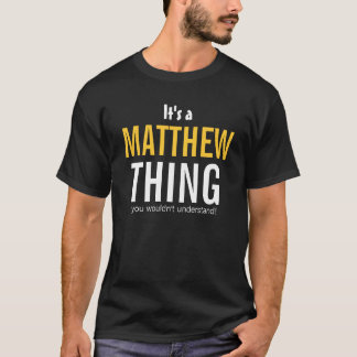 It's a Matthew thing you wouldn't understand T-Shirt