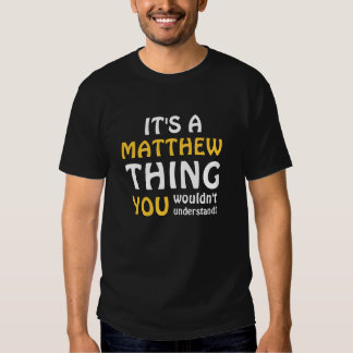 It's a Matthew thing you wouldn't understand Tee Shirts
