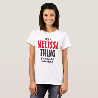 It's a Melissa thing you wouldn't understand! T-Shirt