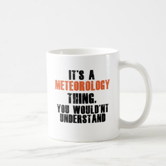 It's a Meteorology Thing You Wouldn't Understand Coffee Mug