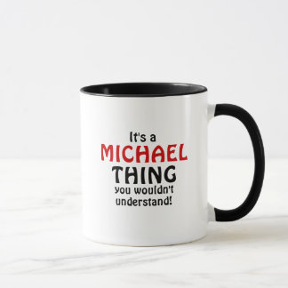 It's a Michael thing you wouldn't understand!