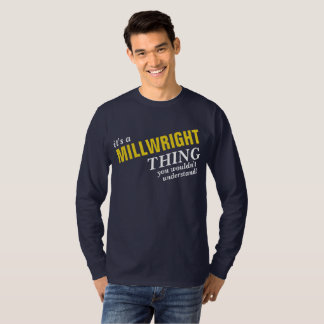 It's a MILLWRIGHT thing you wouldn't understand! T-Shirt