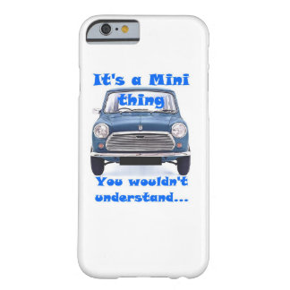 It's a Mini thing, You wouldn't understand Barely There iPhone 6 Case