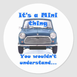 It's a Mini thing, You wouldn't understand Round Sticker