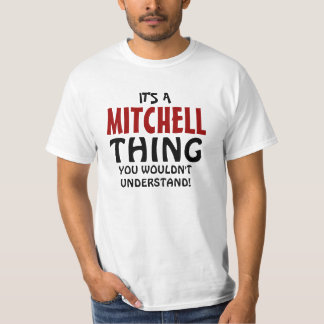 It's a Mitchell thing you wouldn't understand T-Shirt