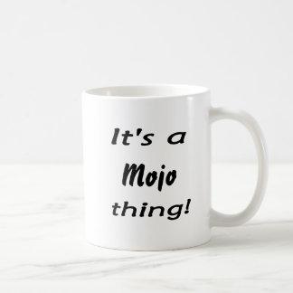 It's a mojo thing! coffee mugs