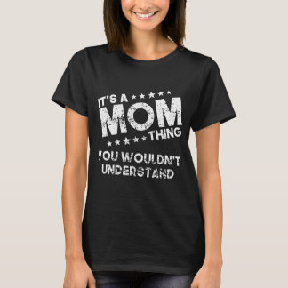 It's A Mom Thing You Wouldn't Understand T-Shirt
