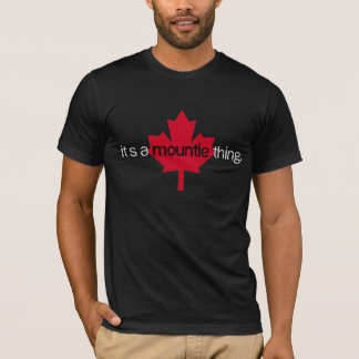 It's a Mountie Thing T-Shirt