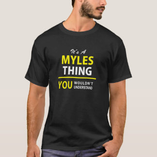 It's A MYLES thing, you wouldn't understand !! T-Shirt