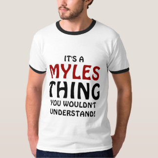 It's a Myles thing you wouldn't understand T-Shirt